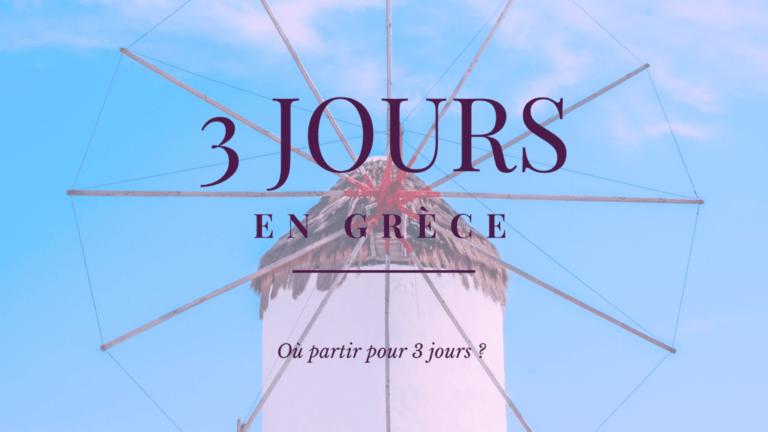 Où aller en Grèce pour 3 jours ?