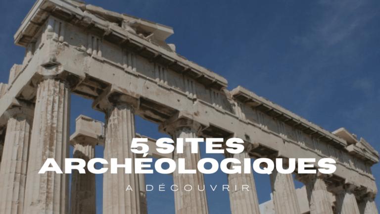 5 sites archéologiques à découvrir en Grèce