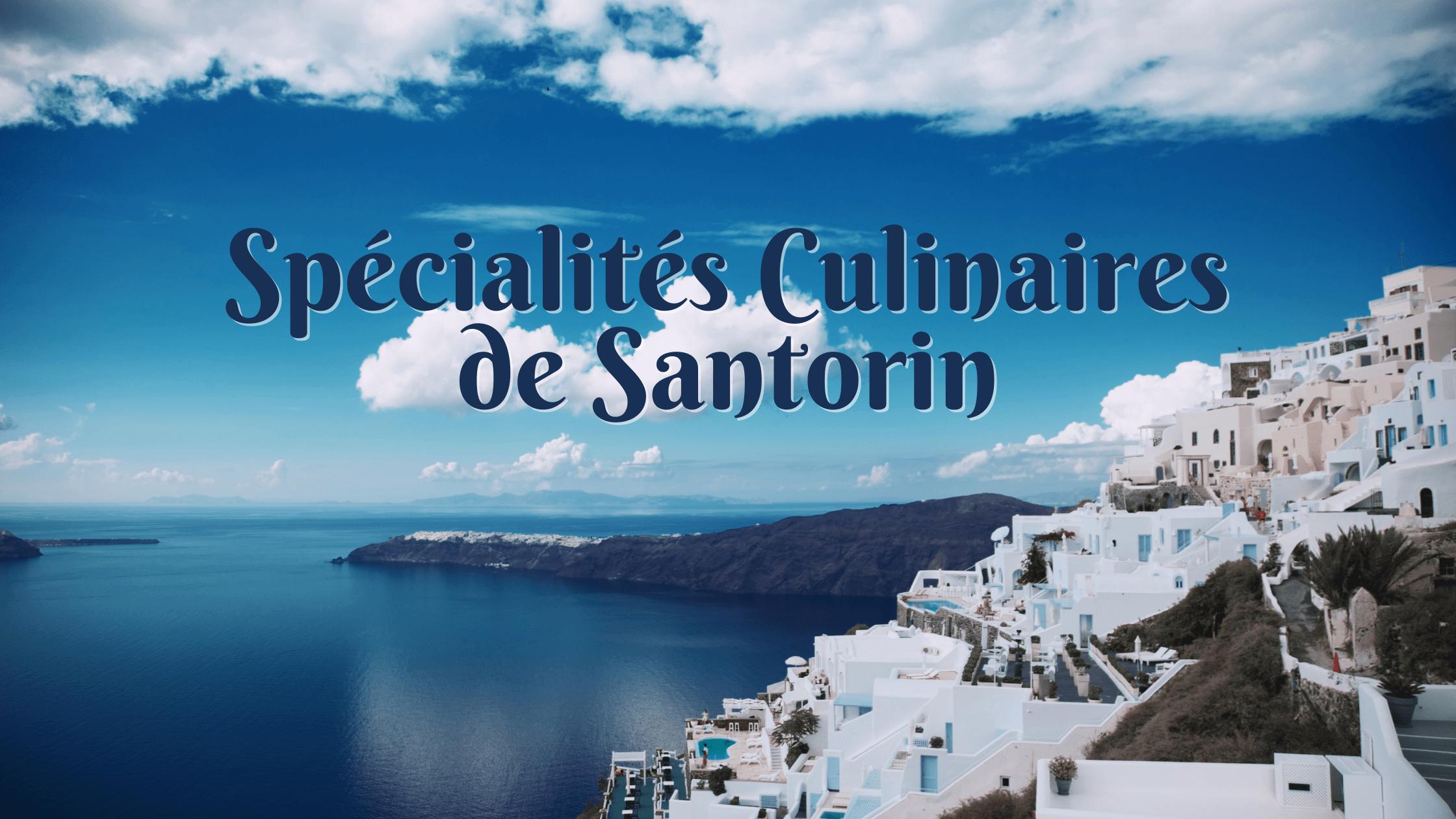 Les spécialités culinaires de Santorin